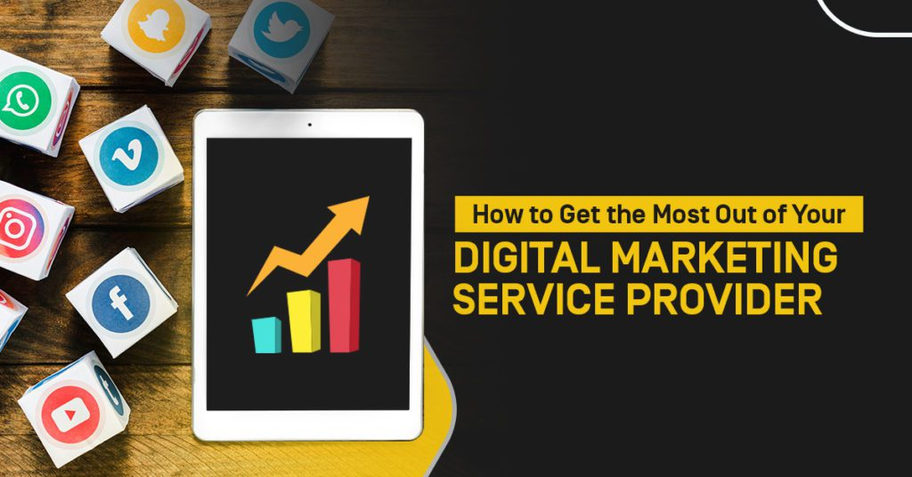 How to Get the Most Our of Your Digitsl Marketing Service Provider